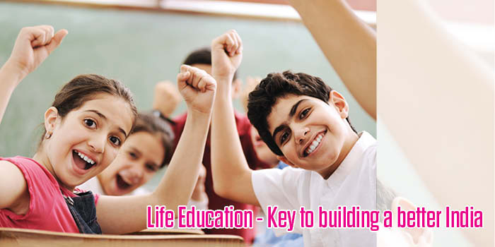 Life Education - Key to building a better India