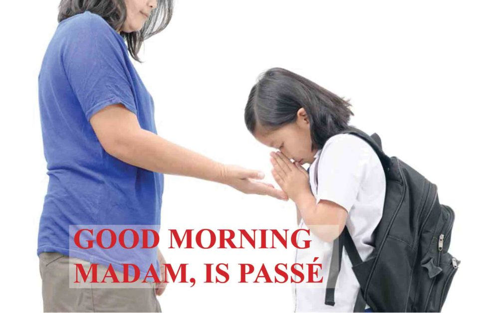 GOOD-MORNING MADAM, IS PASSÉ